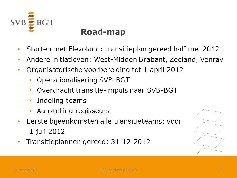Road-map Starten met Flevoland: transitieplan gereed half mei 2012 Andere initiatieven: West-Midden Brabant, Zeeland, Venray Organisatorische voorbere