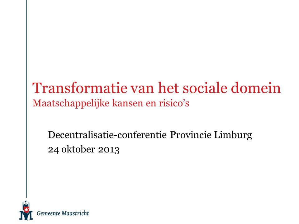 Transformatie van het sociale domein Maatschappelijke kansen en risico's Decentralisatie-conferentie Provincie Limburg 24 oktober 2013