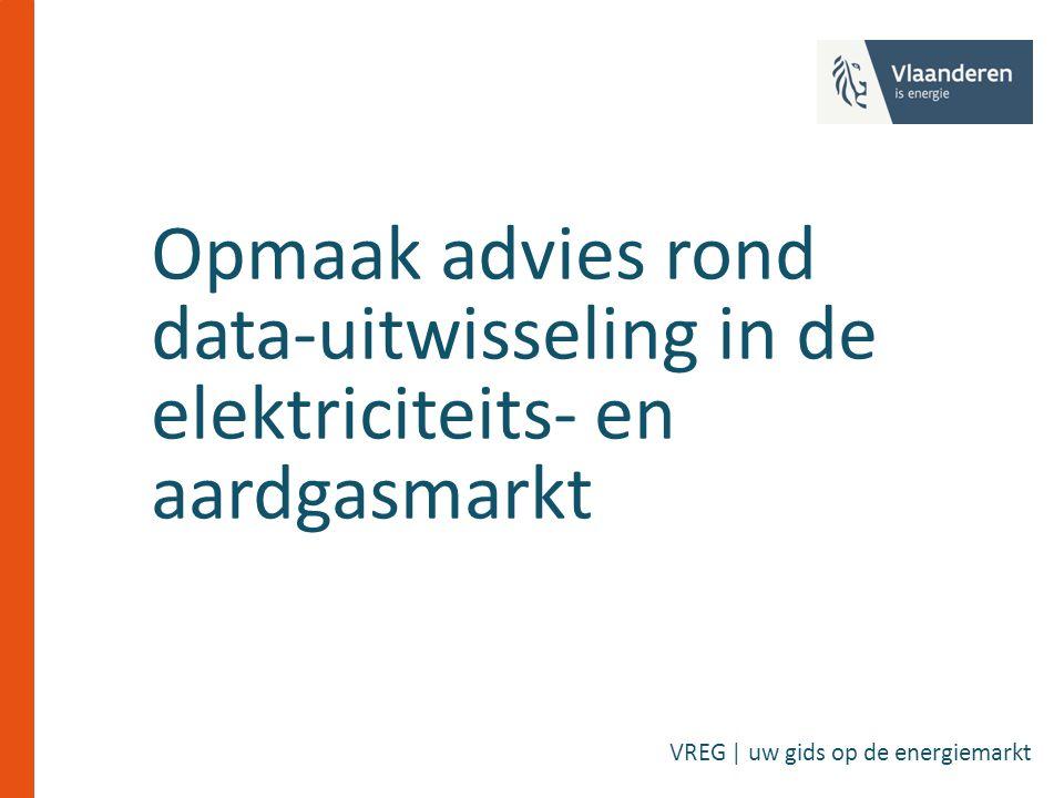 Opmaak advies rond data-uitwisseling in de elektriciteits- en aardgasmarkt VREG | uw gids op de energiemarkt