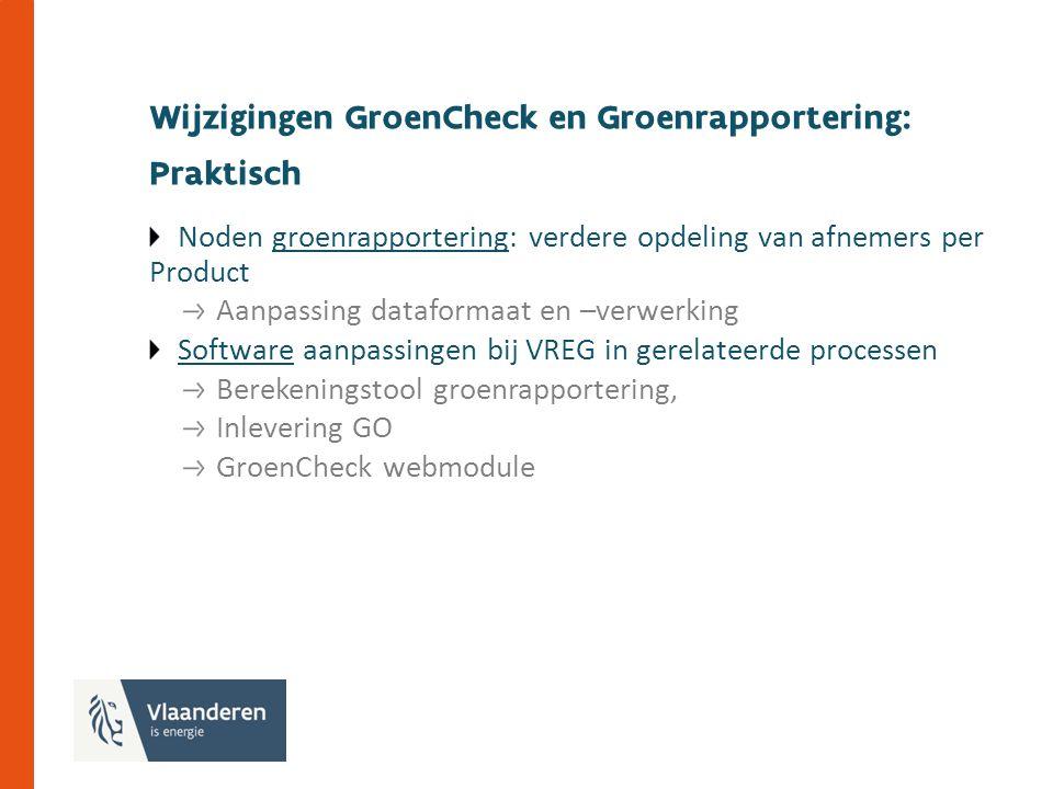 Noden groenrapportering: verdere opdeling van afnemers per Product Aanpassing dataformaat en –verwerking Software aanpassingen bij VREG in gerelateerde processen Berekeningstool groenrapportering, Inlevering GO GroenCheck webmodule Wijzigingen GroenCheck en Groenrapportering: Praktisch