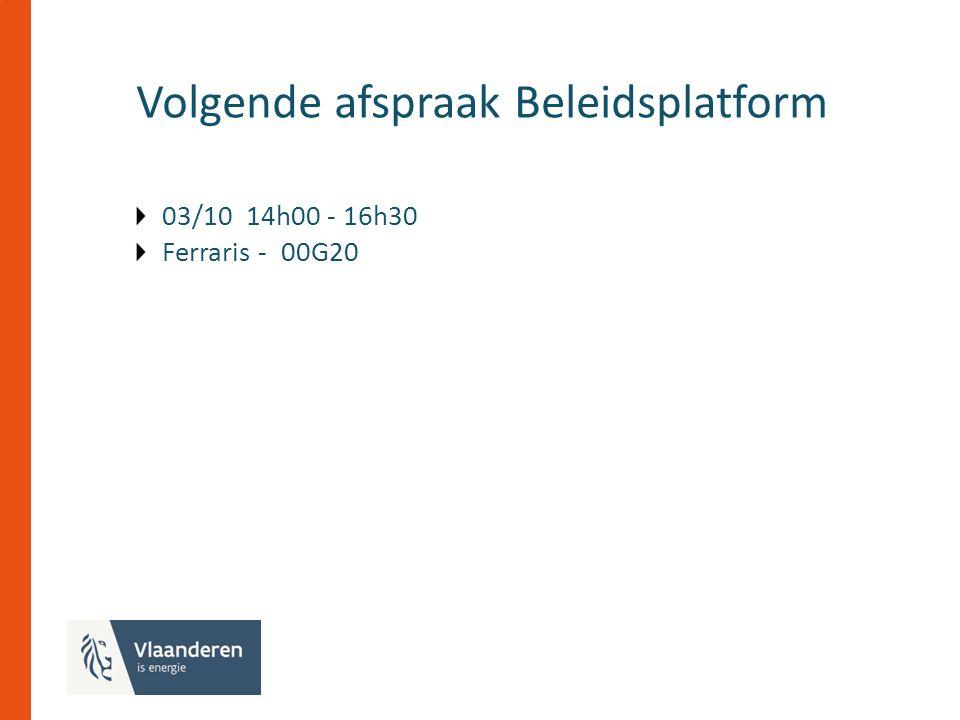 Volgende afspraak Beleidsplatform 03/10 14h00 - 16h30 Ferraris - 00G20