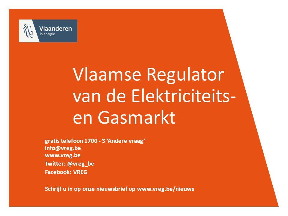 Vlaamse Regulator van de Elektriciteits- en Gasmarkt gratis telefoon 1700 - 3 'Andere vraag' info@vreg.be www.vreg.be Twitter: @vreg_be Facebook: VREG Schrijf u in op onze nieuwsbrief op www.vreg.be/nieuws