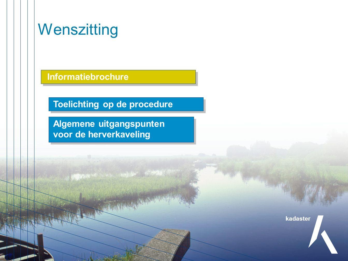 Informatiebrochure Wenszitting kadaster Passeren ruilakte RuilplanPlan van toedeling Toelichting op de procedure Algemene uitgangspunten voor de herverkaveling