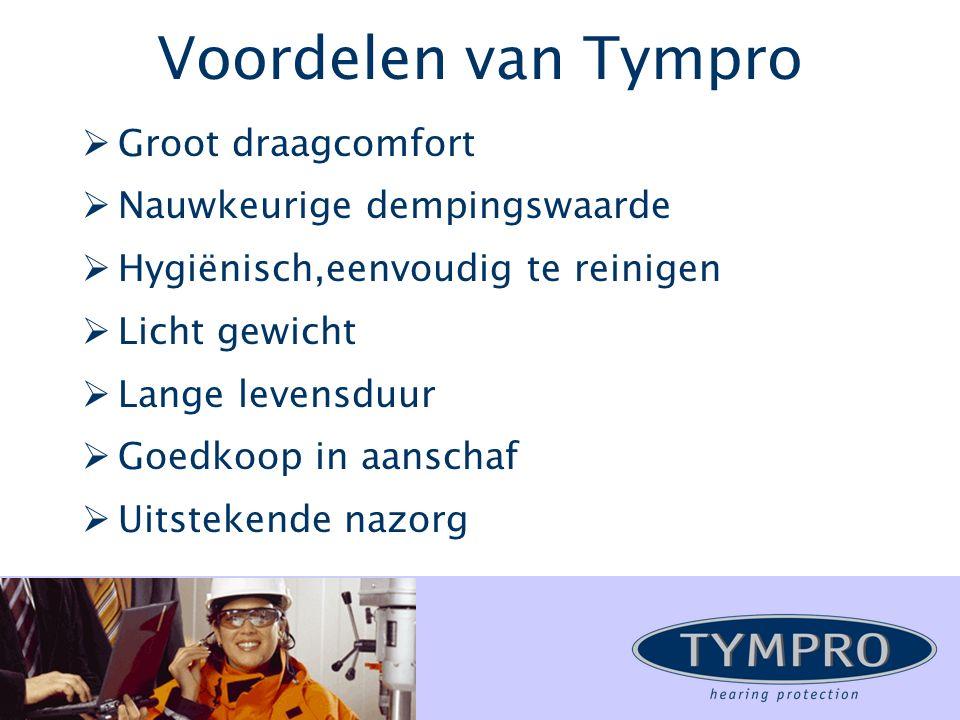 Voordelen van Tympro  Groot draagcomfort  Nauwkeurige dempingswaarde  Hygiënisch,eenvoudig te reinigen  Licht gewicht  Lange levensduur  Goedkoop in aanschaf  Uitstekende nazorg