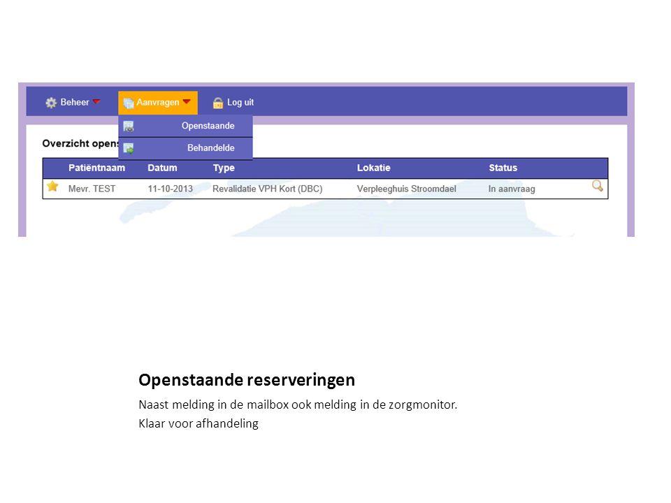 Openstaande reserveringen Naast melding in de mailbox ook melding in de zorgmonitor.