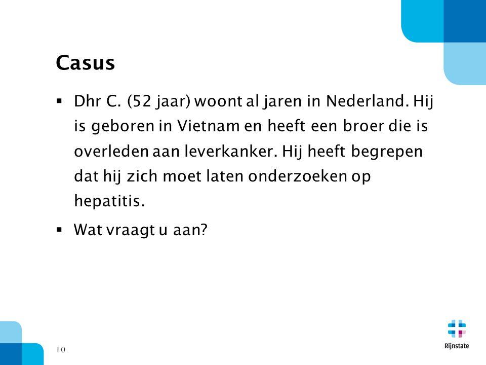 Casus  Dhr C. (52 jaar) woont al jaren in Nederland. Hij is geboren in Vietnam en heeft een broer die is overleden aan leverkanker. Hij heeft begrepe