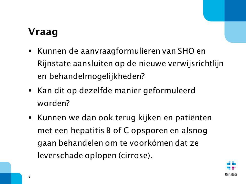 Vraag 3  Kunnen de aanvraagformulieren van SHO en Rijnstate aansluiten op de nieuwe verwijsrichtlijn en behandelmogelijkheden.