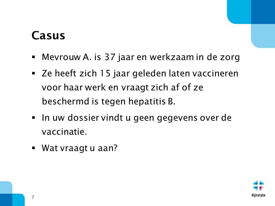 Casus  Mevrouw A. is 37 jaar en werkzaam in de zorg  Ze heeft zich 15 jaar geleden laten vaccineren voor haar werk en vraagt zich af of ze beschermd