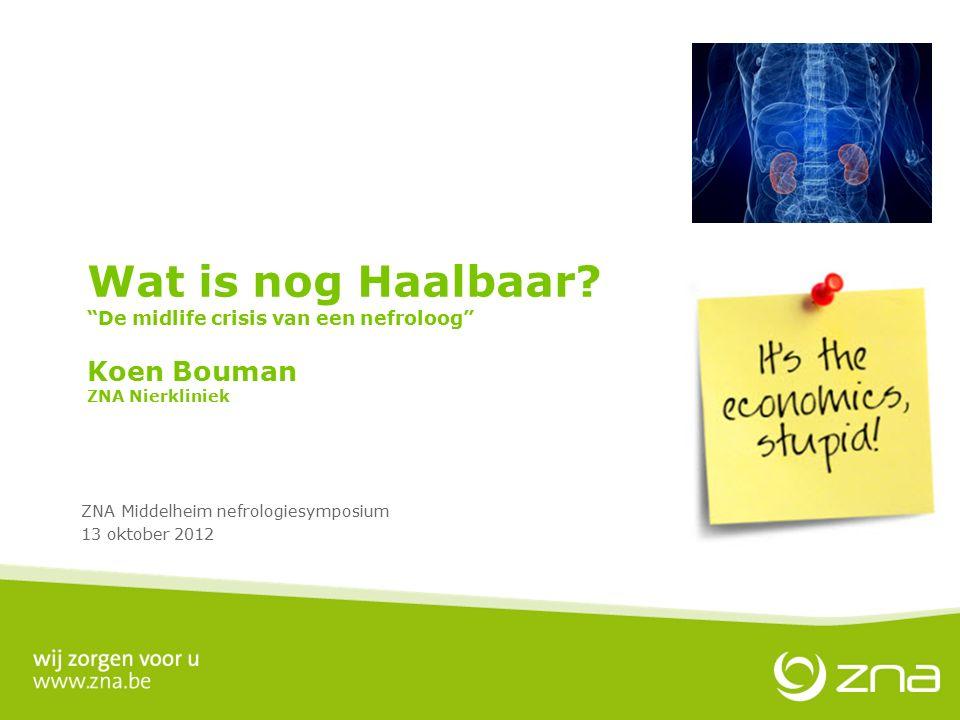 """Wat is nog Haalbaar? """"De midlife crisis van een nefroloog"""" Koen Bouman ZNA Nierkliniek ZNA Middelheim nefrologiesymposium 13 oktober 2012"""