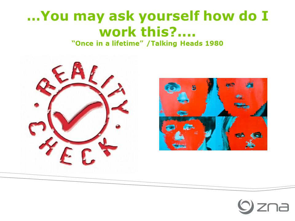 …You may ask yourself how do I work this .... Once in a lifetime /Talking Heads 1980