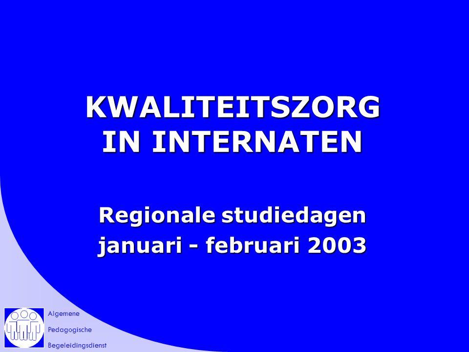 Algemene Pedagogische Begeleidingsdienst KWALITEITSZORG IN INTERNATEN Regionale studiedagen januari - februari 2003