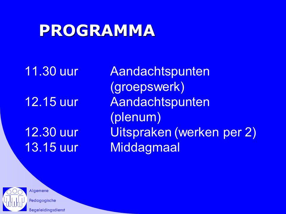 Algemene Pedagogische Begeleidingsdienst PROGRAMMA 11.30 uurAandachtspunten (groepswerk) 12.15 uurAandachtspunten (plenum) 12.30 uurUitspraken (werken per 2) 13.15 uurMiddagmaal