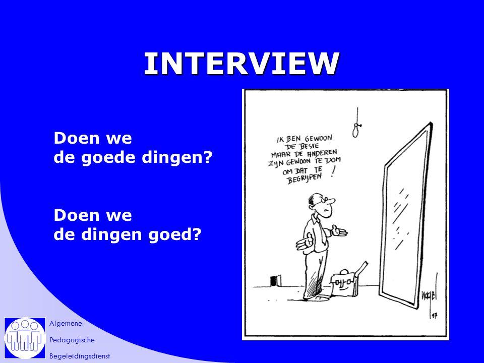 Algemene Pedagogische Begeleidingsdienst INTERVIEW Doen we de goede dingen? Doen we de dingen goed?