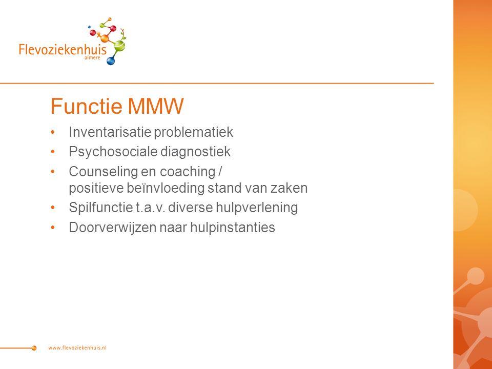Functie MMW Inventarisatie problematiek Psychosociale diagnostiek Counseling en coaching / positieve beïnvloeding stand van zaken Spilfunctie t.a.v. d