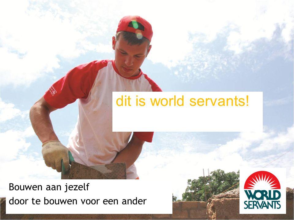dit is world servants! Bouwen aan jezelf door te bouwen voor een ander