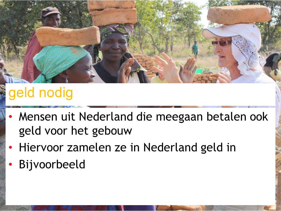 geld nodig Mensen uit Nederland die meegaan betalen ook geld voor het gebouw Hiervoor zamelen ze in Nederland geld in Bijvoorbeeld