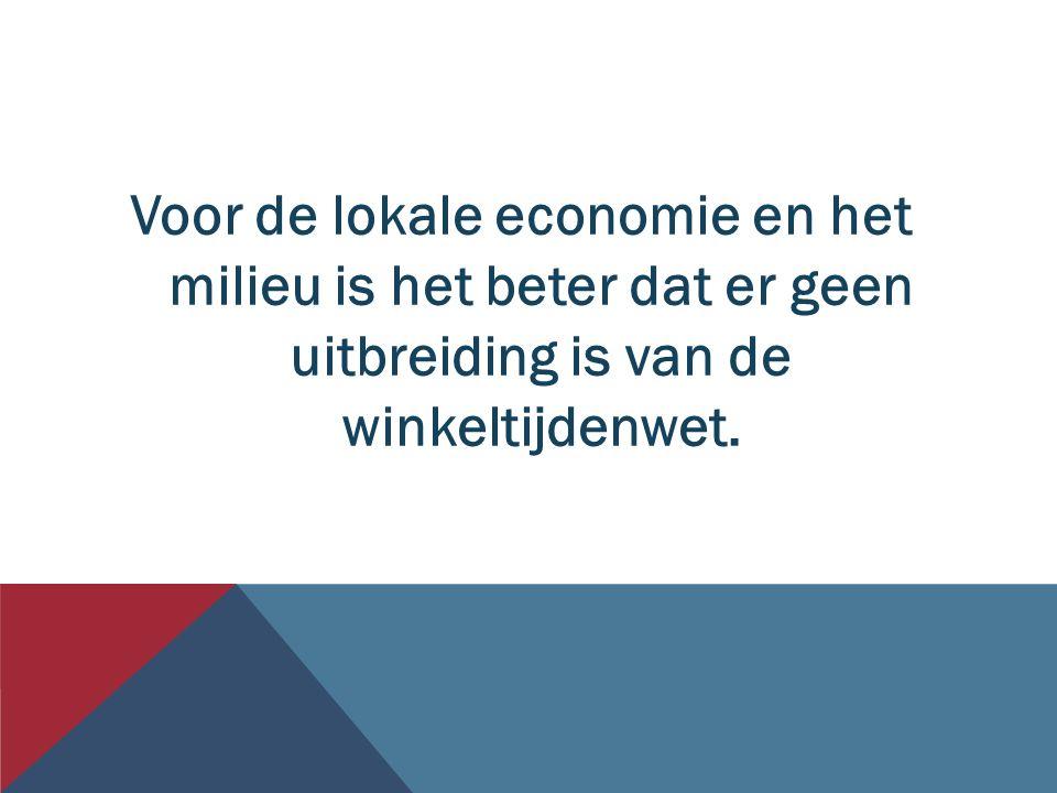 Voor de lokale economie en het milieu is het beter dat er geen uitbreiding is van de winkeltijdenwet.