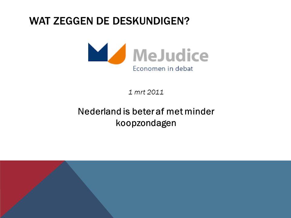 WAT ZEGGEN DE DESKUNDIGEN 1 mrt 2011 Nederland is beter af met minder koopzondagen
