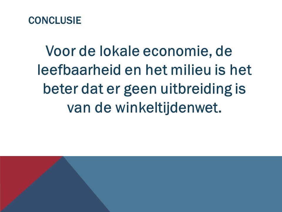 CONCLUSIE Voor de lokale economie, de leefbaarheid en het milieu is het beter dat er geen uitbreiding is van de winkeltijdenwet.