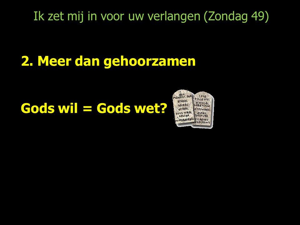 Ik zet mij in voor uw verlangen (Zondag 49) 2. Meer dan gehoorzamen Gods wil = Gods wet