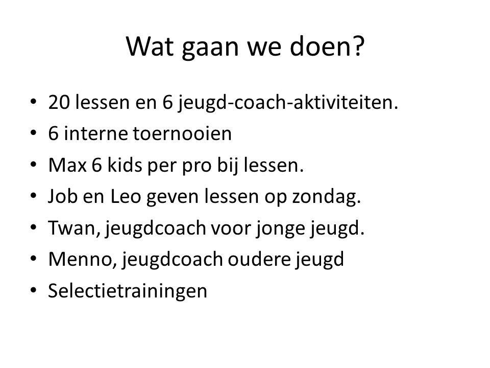 Wat gaan we doen. 20 lessen en 6 jeugd-coach-aktiviteiten.