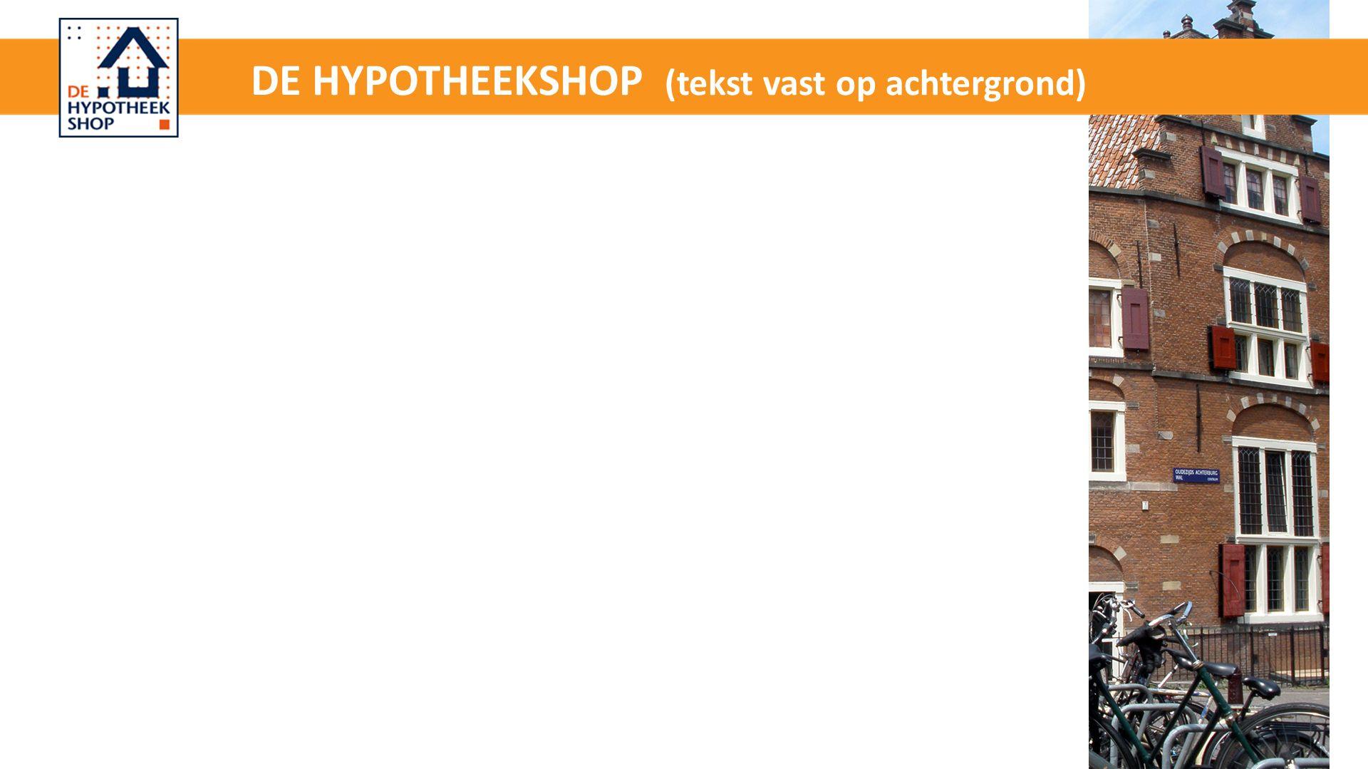 DE HYPOTHEEKSHOP (tekst vast op achtergrond)