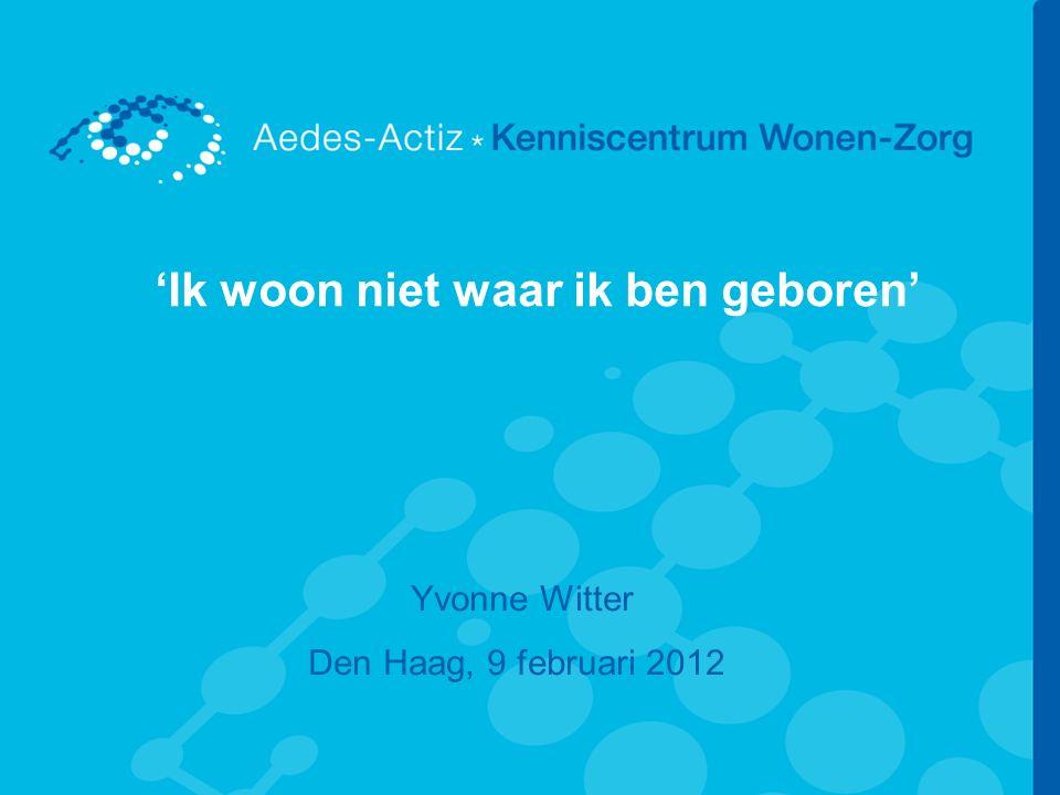 'Ik woon niet waar ik ben geboren' Yvonne Witter Den Haag, 9 februari 2012