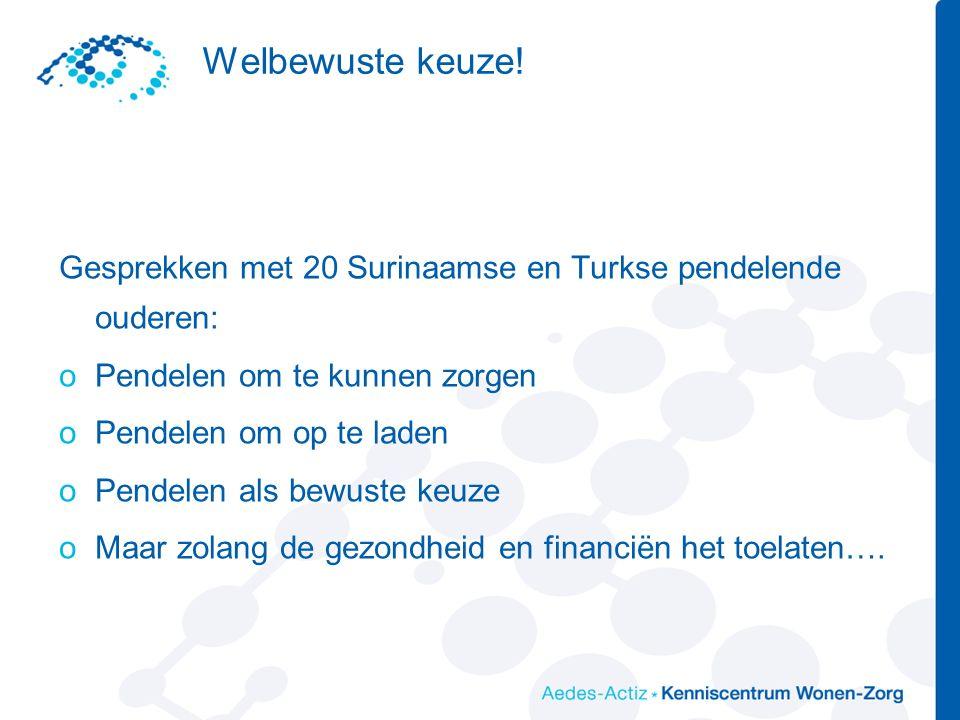 Welbewuste keuze! Gesprekken met 20 Surinaamse en Turkse pendelende ouderen: oPendelen om te kunnen zorgen oPendelen om op te laden oPendelen als bewu
