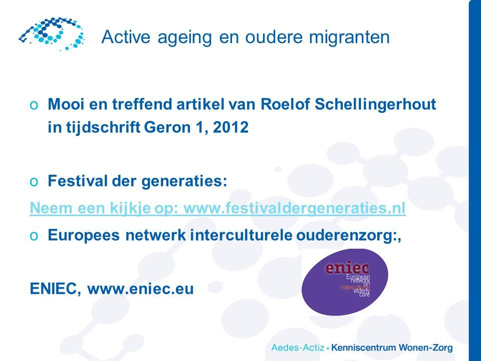 Active ageing en oudere migranten oMooi en treffend artikel van Roelof Schellingerhout in tijdschrift Geron 1, 2012 oFestival der generaties: Neem een