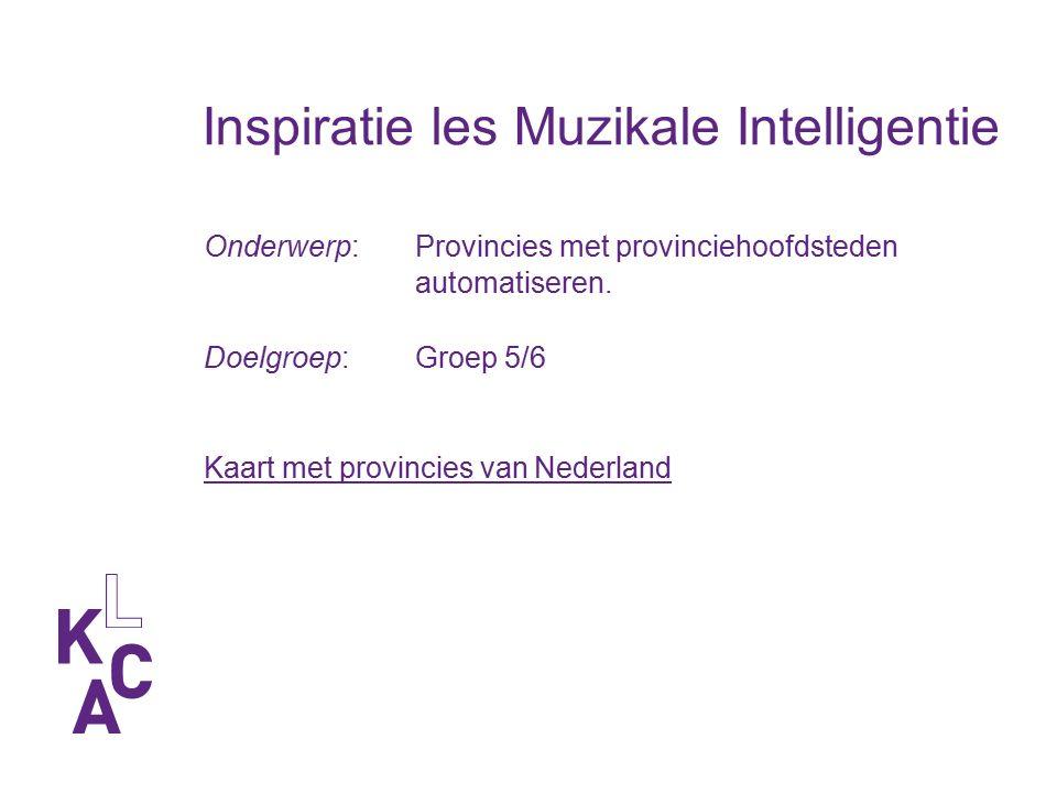 Inspiratie les Muzikale Intelligentie Onderwerp: Provincies met provinciehoofdsteden automatiseren.