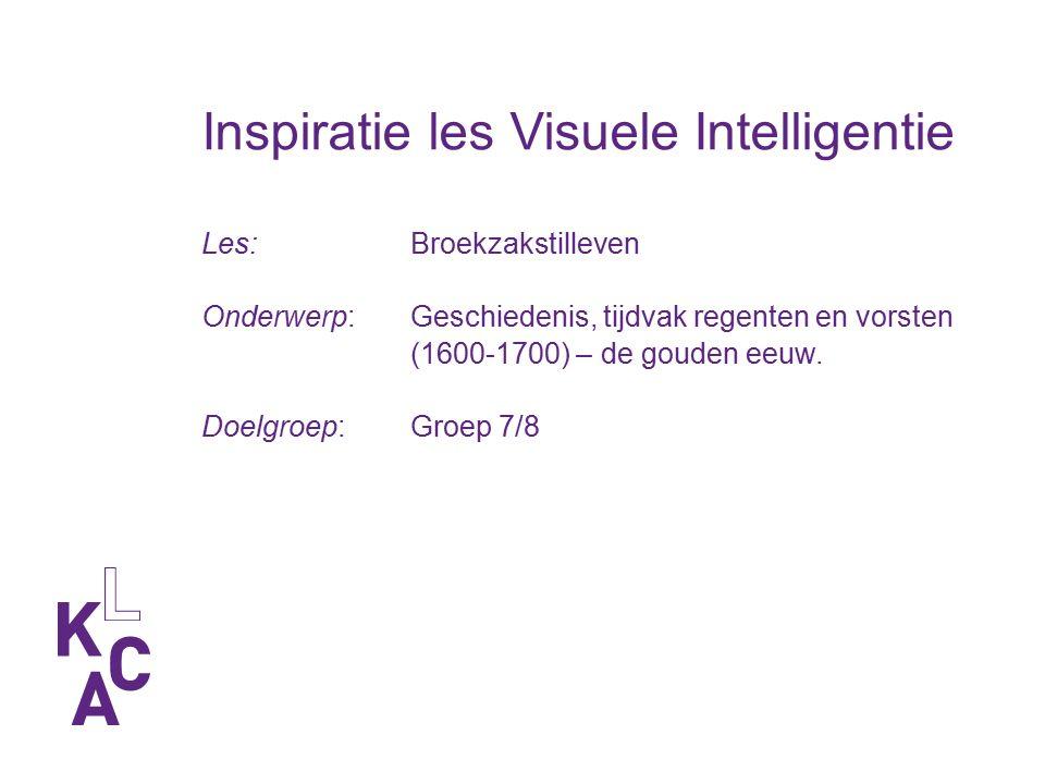Inspiratie les Visuele Intelligentie Les:Broekzakstilleven Onderwerp: Geschiedenis, tijdvak regenten en vorsten (1600-1700) – de gouden eeuw.