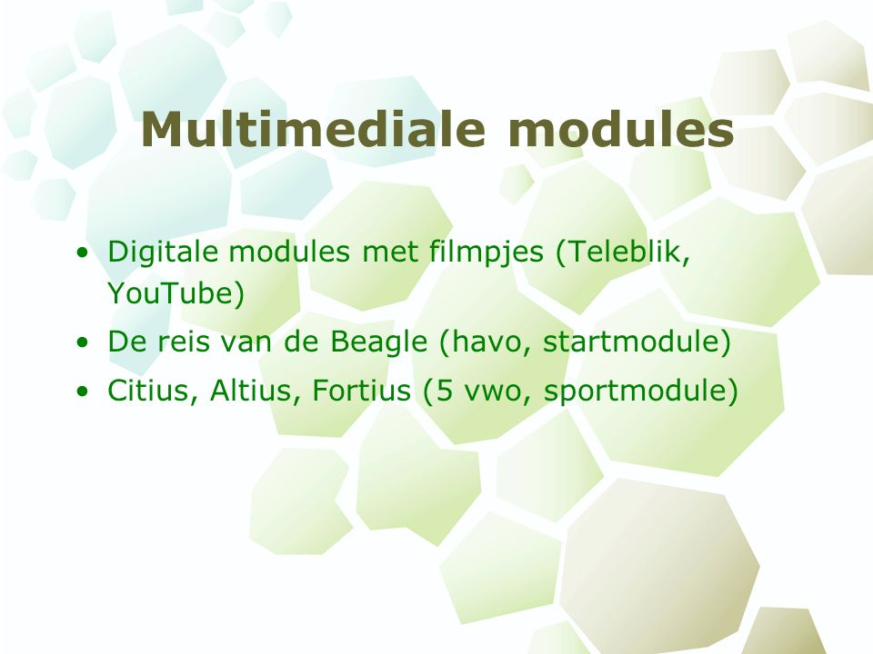 Multimediale modules Digitale modules met filmpjes (Teleblik, YouTube) De reis van de Beagle (havo, startmodule) Citius, Altius, Fortius (5 vwo, sportmodule)