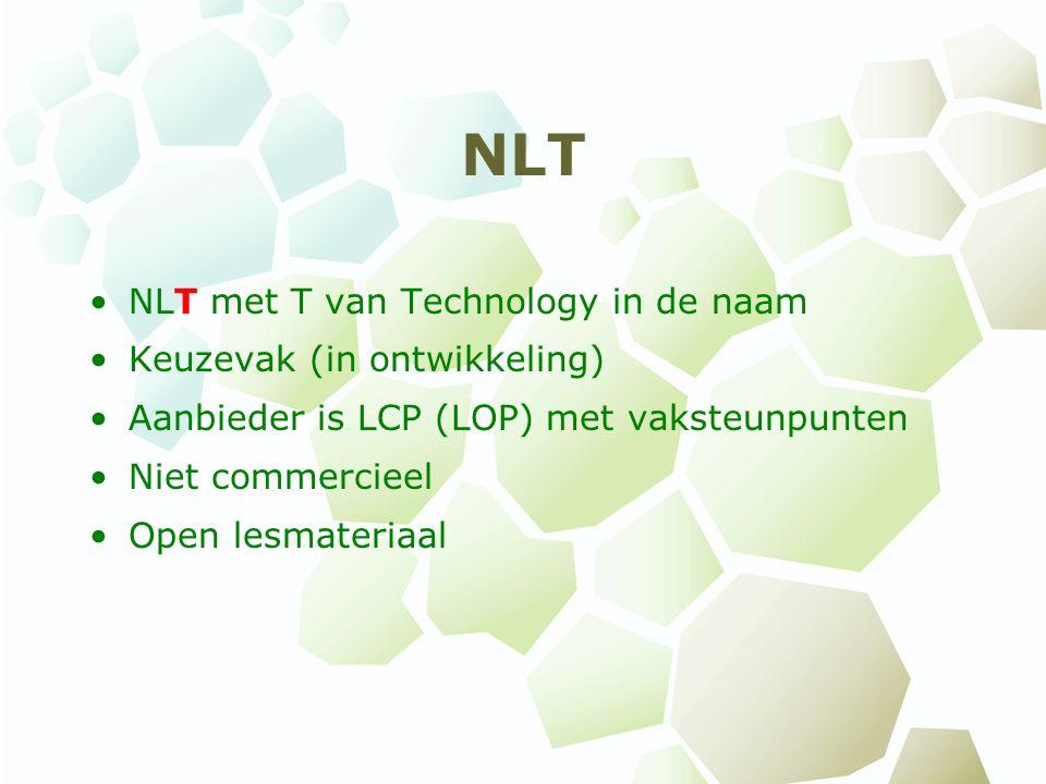 NLT NLT met T van Technology in de naam Keuzevak (in ontwikkeling) Aanbieder is LCP (LOP) met vaksteunpunten Niet commercieel Open lesmateriaal