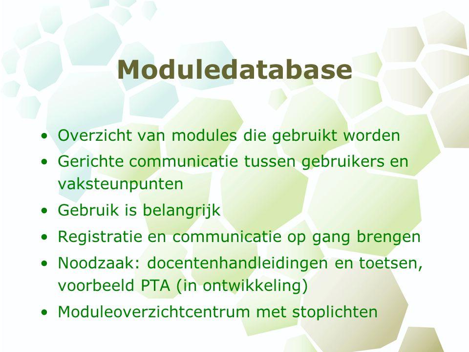 Moduledatabase Overzicht van modules die gebruikt worden Gerichte communicatie tussen gebruikers en vaksteunpunten Gebruik is belangrijk Registratie en communicatie op gang brengen Noodzaak: docentenhandleidingen en toetsen, voorbeeld PTA (in ontwikkeling) Moduleoverzichtcentrum met stoplichten