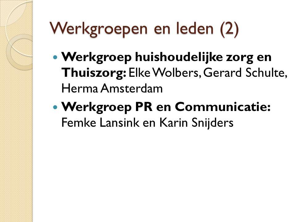 Werkgroepen en leden (2) Werkgroep huishoudelijke zorg en Thuiszorg: Elke Wolbers, Gerard Schulte, Herma Amsterdam Werkgroep PR en Communicatie: Femke Lansink en Karin Snijders