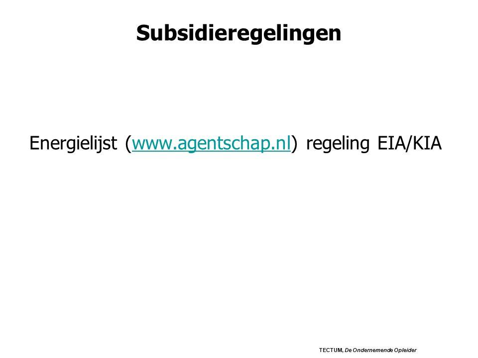 Subsidieregelingen Energielijst (www.agentschap.nl) regeling EIA/KIAwww.agentschap.nl TECTUM, De Ondernemende Opleider