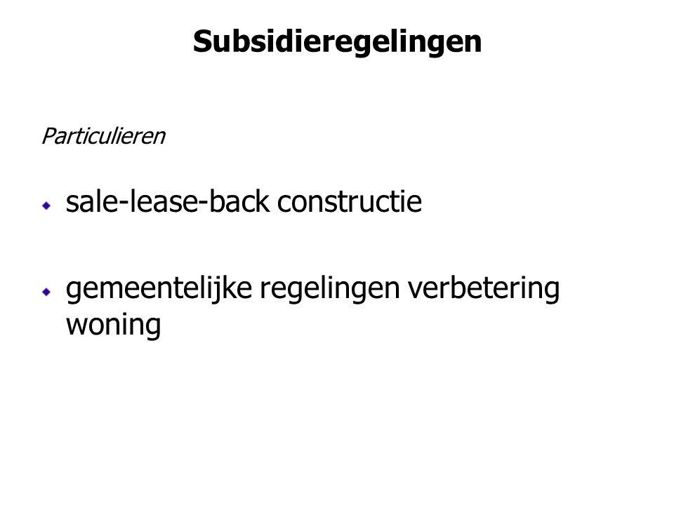 Subsidieregelingen Particulieren sale-lease-back constructie gemeentelijke regelingen verbetering woning