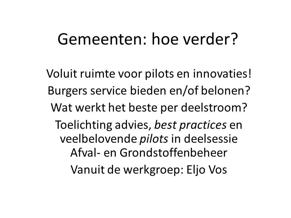 Gemeenten: hoe verder? Voluit ruimte voor pilots en innovaties! Burgers service bieden en/of belonen? Wat werkt het beste per deelstroom? Toelichting