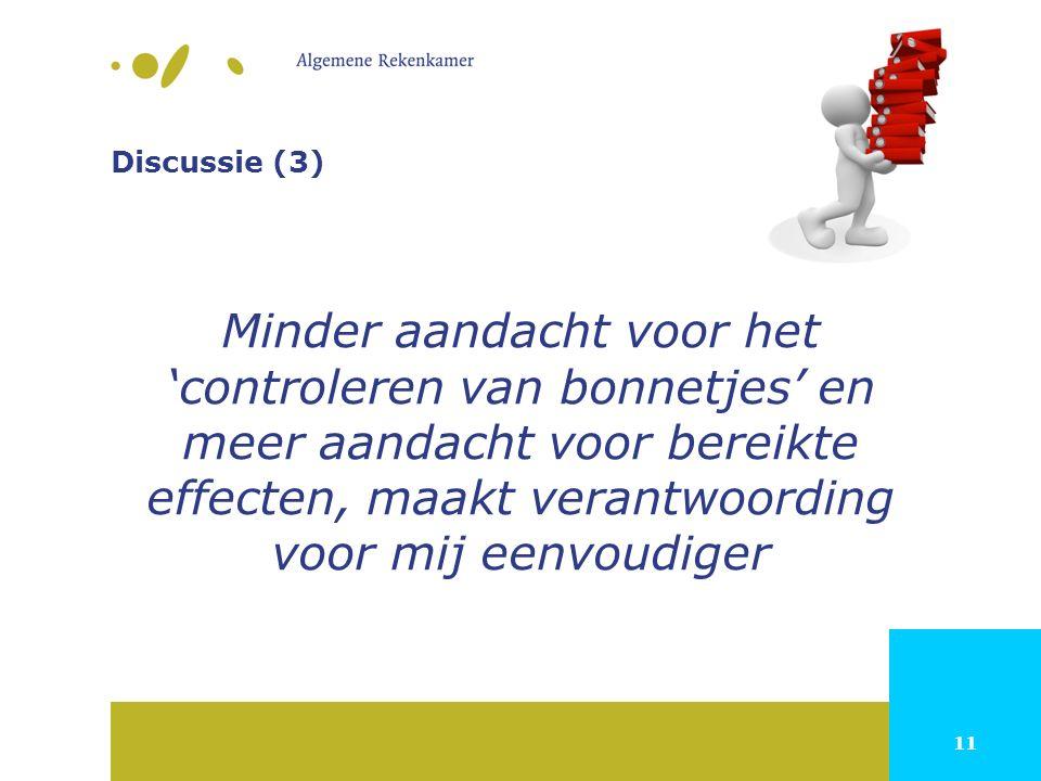 11 Discussie (3) Minder aandacht voor het 'controleren van bonnetjes' en meer aandacht voor bereikte effecten, maakt verantwoording voor mij eenvoudiger