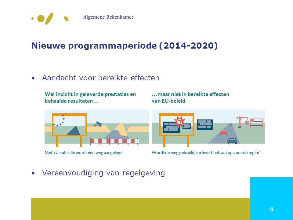 8 Nieuwe programmaperiode (2014-2020) Aandacht voor bereikte effecten Vereenvoudiging van regelgeving