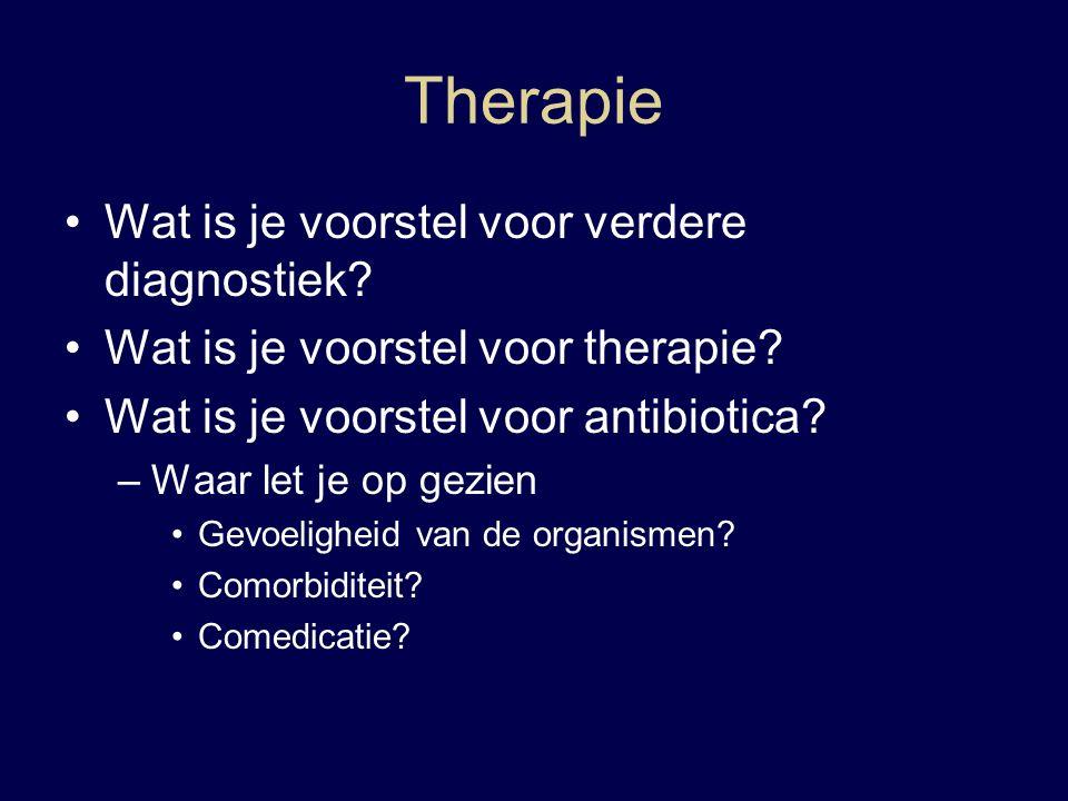 Therapie Wat is je voorstel voor verdere diagnostiek.