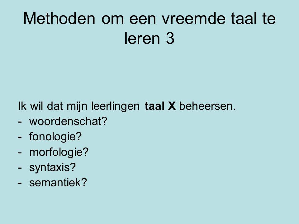 Methoden om een vreemde taal te leren 3 Ik wil dat mijn leerlingen taal X beheersen.