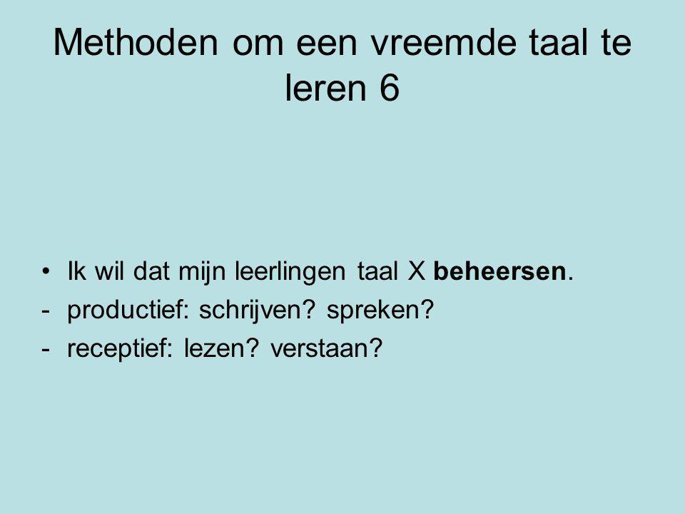 Methoden om een vreemde taal te leren 6 Ik wil dat mijn leerlingen taal X beheersen.