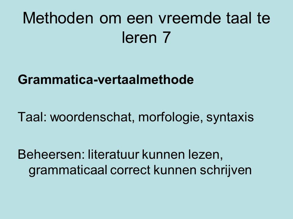 Methoden om een vreemde taal te leren 7 Grammatica-vertaalmethode Taal: woordenschat, morfologie, syntaxis Beheersen: literatuur kunnen lezen, grammaticaal correct kunnen schrijven