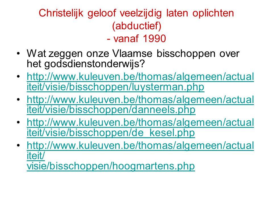 Christelijk geloof veelzijdig laten oplichten (abductief) - vanaf 1990 Wat zeggen onze Vlaamse bisschoppen over het godsdienstonderwijs? http://www.ku