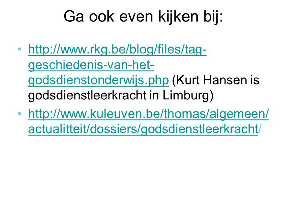 Ga ook even kijken bij: http://www.rkg.be/blog/files/tag- geschiedenis-van-het- godsdienstonderwijs.php (Kurt Hansen is godsdienstleerkracht in Limbur