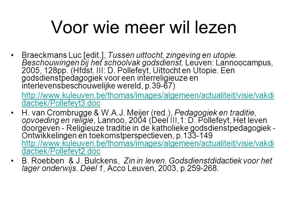 Voor wie meer wil lezen Braeckmans Luc [edit.], Tussen uittocht, zingeving en utopie. Beschouwingen bij het schoolvak godsdienst, Leuven: Lannoocampus