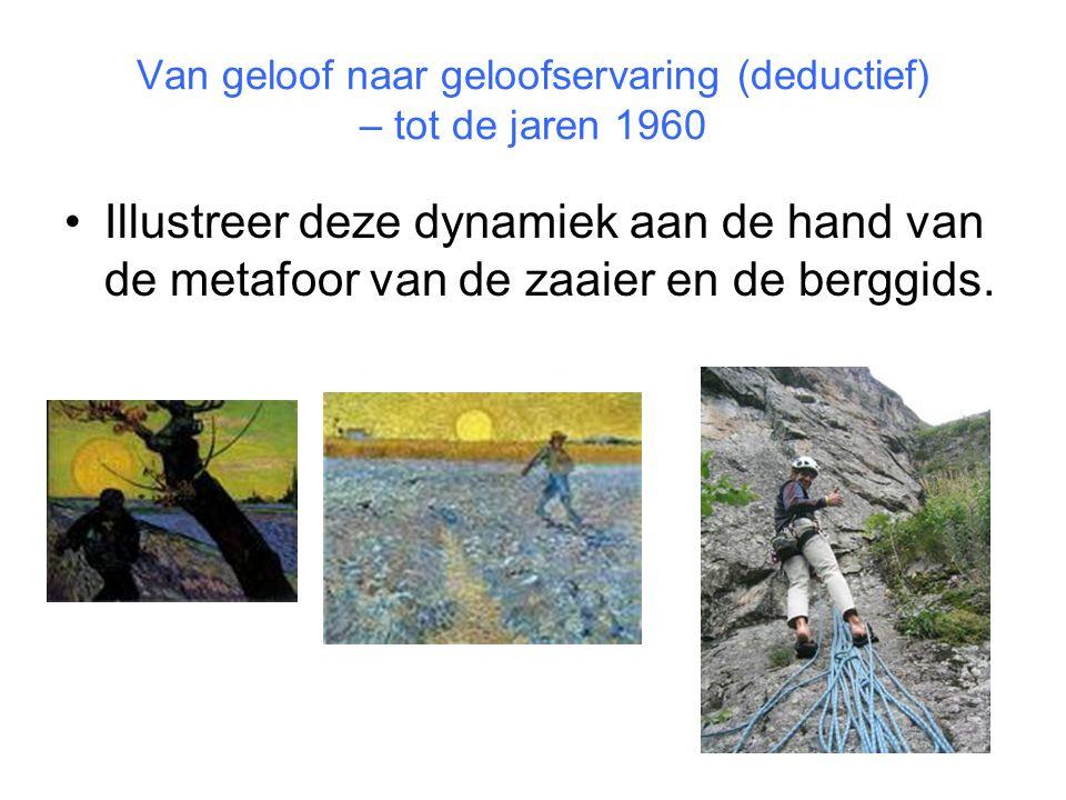 Van geloof naar geloofservaring (deductief) – tot de jaren 1960 Illustreer deze dynamiek aan de hand van de metafoor van de zaaier en de berggids.