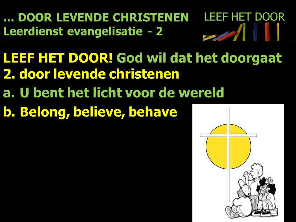 … DOOR LEVENDE CHRISTENEN Leerdienst evangelisatie - 2 LEEF HET DOOR.