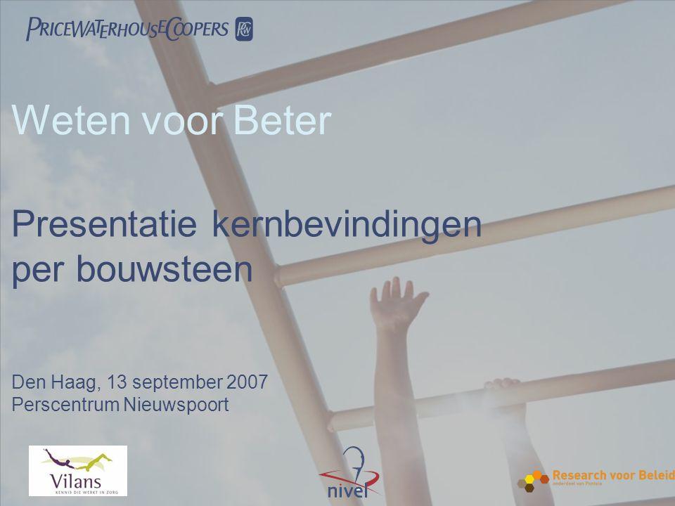  Weten voor Beter Presentatie kernbevindingen per bouwsteen Den Haag, 13 september 2007 Perscentrum Nieuwspoort